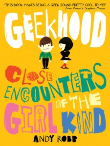Geekhood: Close Encounters of the Girl Kind by Andy Robb (Jul 2014)